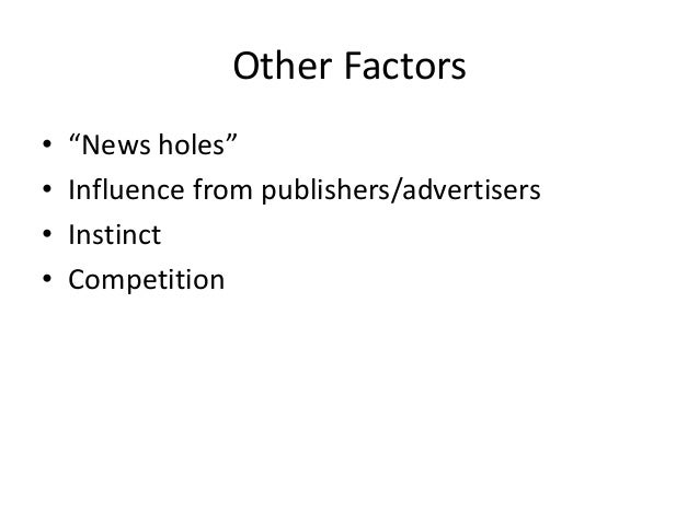 """Other Factors  • """"News holes""""  • Influence from publishers/advertisers  • Instinct  • Competition"""