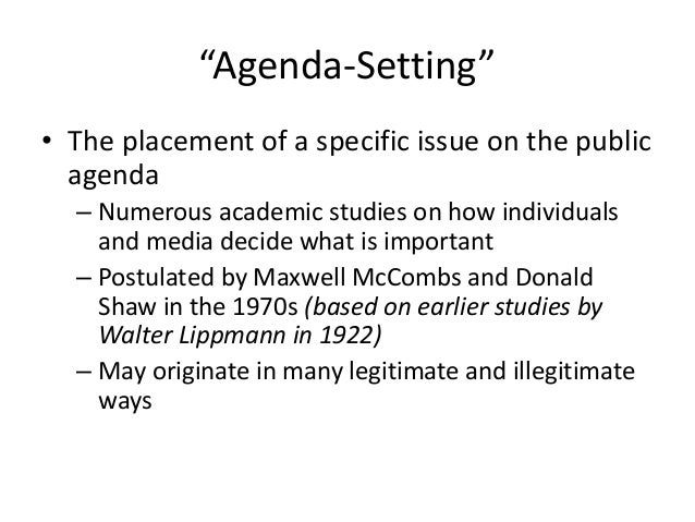"""""""Agenda-Setting""""  • The placement of a specific issue on the public  agenda  – Numerous academic studies on how individual..."""