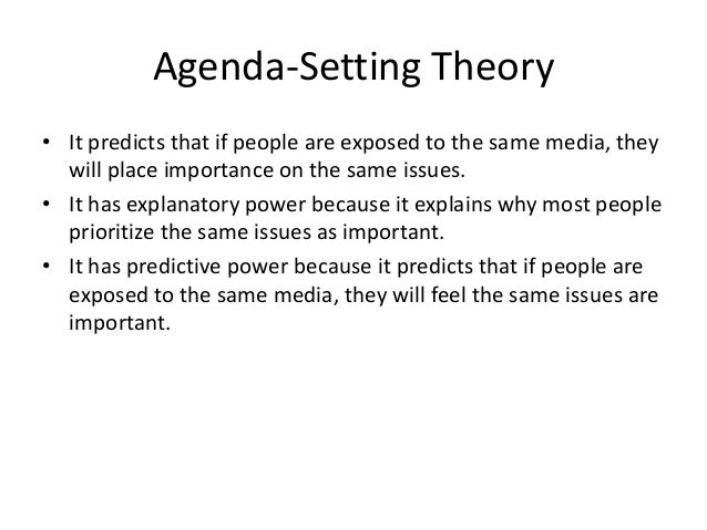 Agenda-Setting Theory  • It predicts that if people are exposed to the same media, they  will place importance on the same...