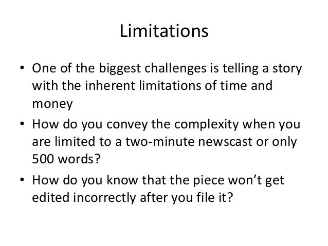 Limitations  • One of the biggest challenges is telling a story  with the inherent limitations of time and  money  • How d...