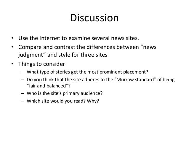 """Discussion  • Use the Internet to examine several news sites.  • Compare and contrast the differences between """"news  judgm..."""