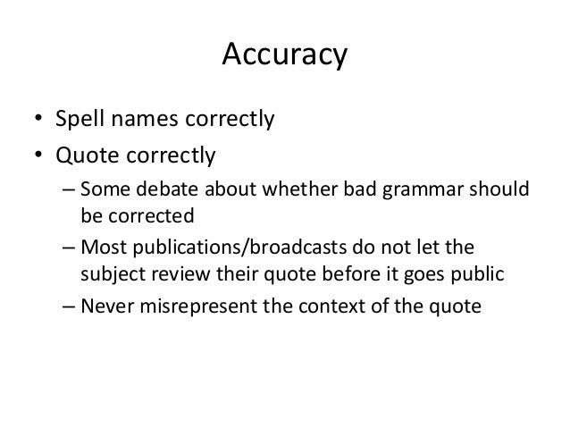 Accuracy  • Spell names correctly  • Quote correctly  – Some debate about whether bad grammar should  be corrected  – Most...