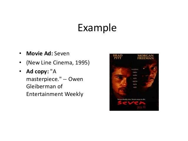 "Example  • Movie Ad: Seven  • (New Line Cinema, 1995)  • Ad copy: ""A  masterpiece."" -- Owen  Gleiberman of  Entertainment ..."