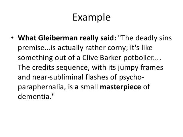 """Example  • What Gleiberman really said: """"The deadly sins  premise...is actually rather corny; it's like  something out of ..."""