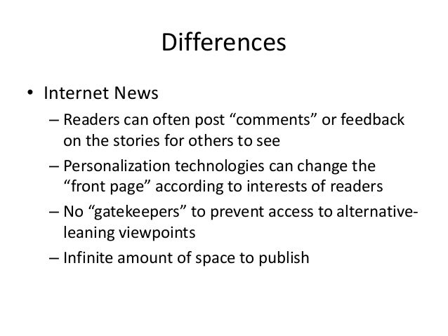 """Differences  • Internet News  – Readers can often post """"comments"""" or feedback  on the stories for others to see  – Persona..."""