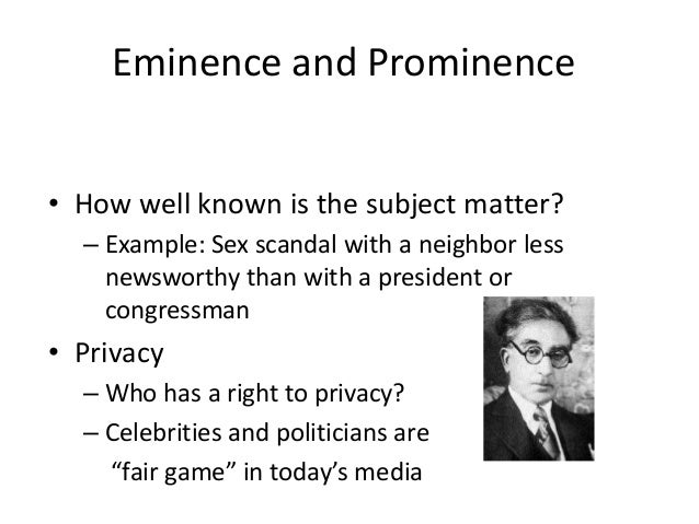 Eminence and Prominence  • How well known is the subject matter?  – Example: Sex scandal with a neighbor less  newsworthy ...