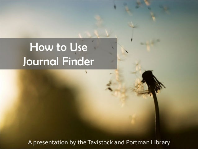 How to Use Journal Finder A presentation by theTavistock and Portman Library