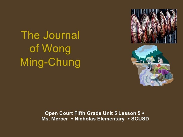 The Journal of Wong Ming-Chung Open Court Fifth Grade Unit 5 Lesson 5    Ms. Mercer    Nicholas Elementary    SCUSD