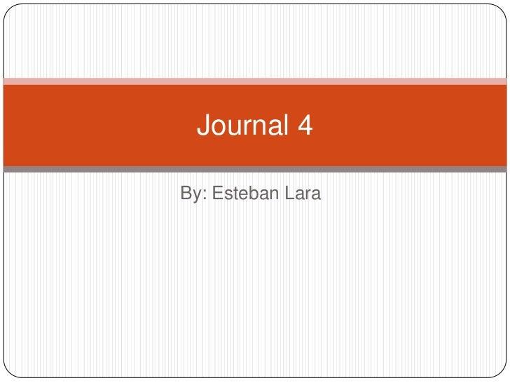 By: Esteban Lara<br />Journal 4<br />