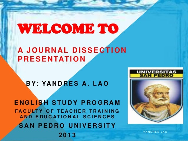 WELCOME TO A JOURNAL DISSECTION P R E S E N TAT I O N    B Y: YA N D R E S A . L A OENGLISH STUDY PROGRAMFAC U LT Y O F T ...