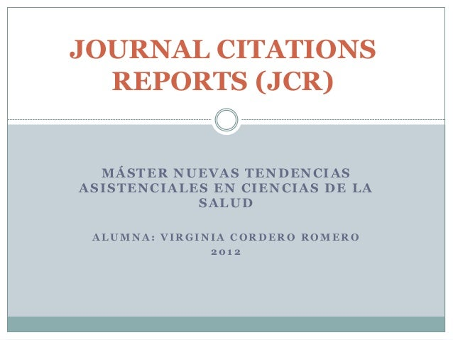 JOURNAL CITATIONS  REPORTS (JCR)  MÁSTER NUEVAS TENDENCIASASISTENCIALES EN CIENCIAS DE LA            SALUD ALUMNA: VIRGINI...