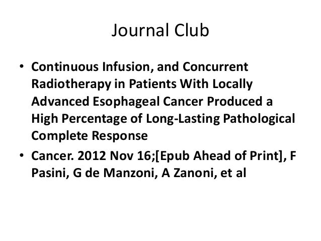 Journal Club• Continuous Infusion, and Concurrent  Radiotherapy in Patients With Locally  Advanced Esophageal Cancer Produ...