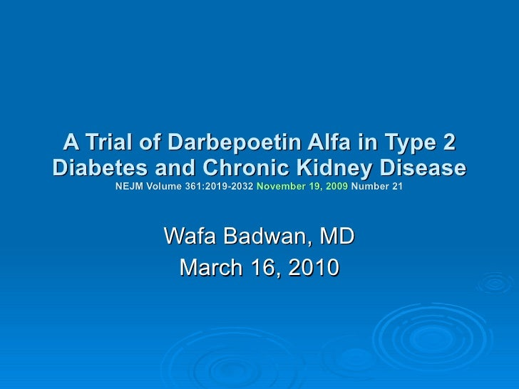 A Trial of Darbepoetin Alfa in Type 2 Diabetes and Chronic Kidney Disease NEJM Volume 361:2019-2032   November 19, 2009   ...