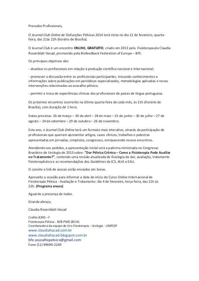 Prezados Profissionais, O Journal Club Online de Disfunções Pélvicas 2014 terá início no dia 12 de fevereiro, quartafeira,...