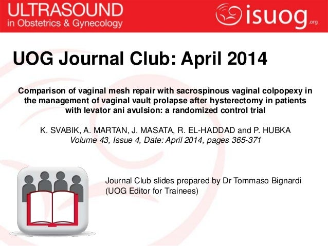UOG Journal Club: April 2014 Comparison of vaginal mesh repair with sacrospinous vaginal colpopexy in the management of va...