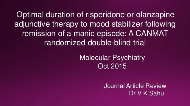 Journal Article Review Dr V K Sahu Molecular Psychiatry Oct 2015 Optimal duration of risperidone or olanzapine adjunctive ...