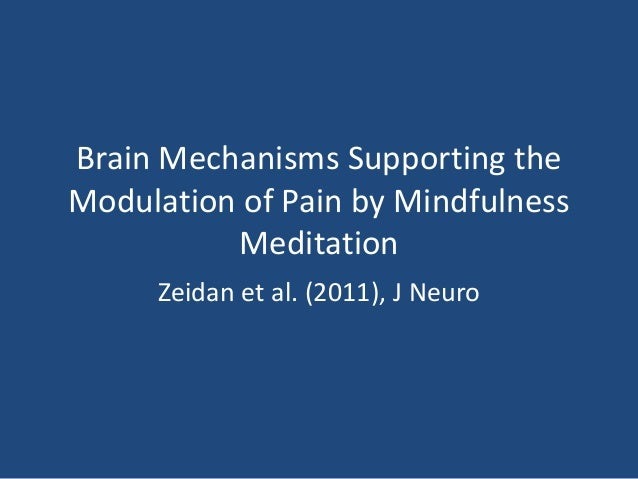 Brain Mechanisms Supporting the Modulation of Pain by Mindfulness Meditation Zeidan et al. (2011), J Neuro