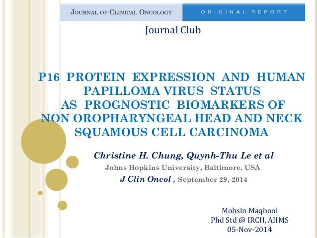 Journal Club  P16 PROTEIN EXPRESSION AND HUMAN  PAPILLOMA VIRUS STATUS  AS PROGNOSTIC BIOMARKERS OF  NON OROPHARYNGEAL HEA...