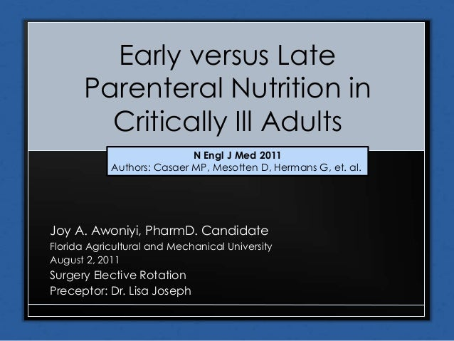 Early versus Late Parenteral Nutrition in Critically Ill Adults Joy A. Awoniyi, PharmD. Candidate Florida Agricultural and...