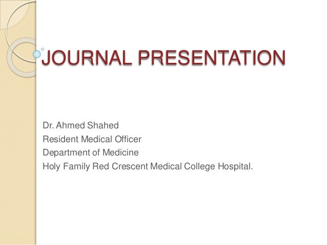 Journal club presentation journal presentation dr ahmed shahed resident medical officer department of medicine holy family red crescent maxwellsz