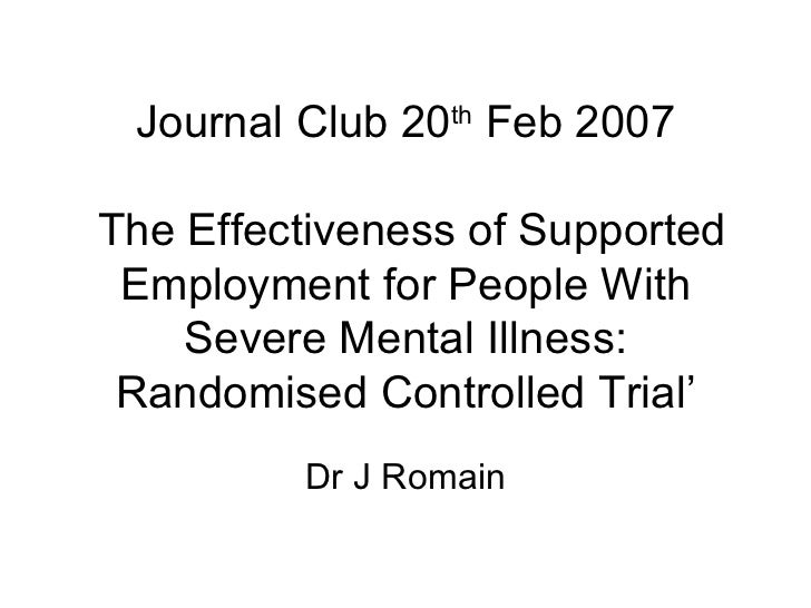 Journal Club 20 th  Feb 2007  The Effectiveness of Supported Employment for People With Severe Mental Illness: Randomised ...