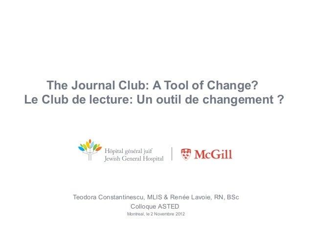 The Journal Club: A Tool of Change?Le Club de lecture: Un outil de changement ?        Teodora Constantinescu, MLIS & René...