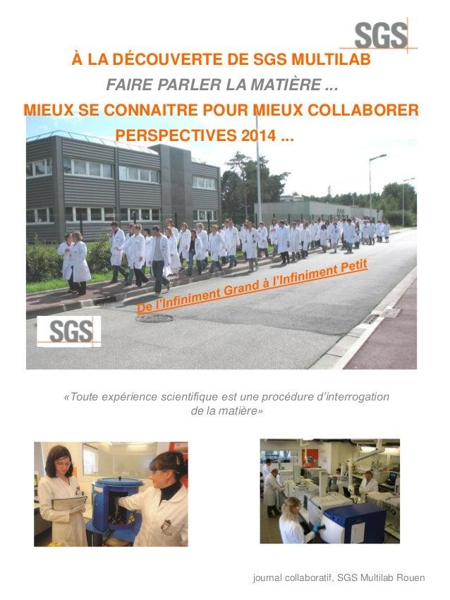 À LA DÉCOUVERTE DE SGS MULTILAB FAIRE PARLER LA MATIÈRE ... MIEUX SE CONNAITRE POUR MIEUX COLLABORER PERSPECTIVES 2014 ......