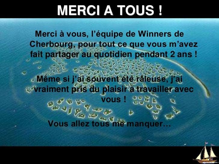 MERCI A TOUS !<br />Merci à vous, l'équipe de Winners de Cherbourg, pour tout ce que vous m'avez fait partager au quotidie...