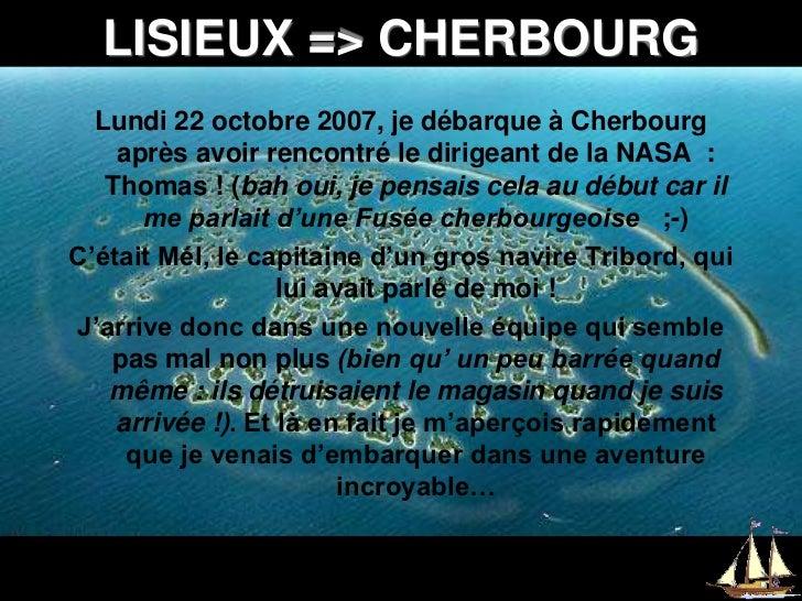 LISIEUX =&gt; CHERBOURG<br />Lundi 22 octobre 2007, je débarque à Cherbourg après avoir rencontré le dirigeant de la NASA ...