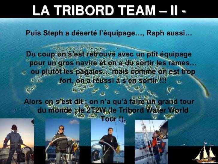 LA TRIBORD TEAM – II -<br />Puis Steph a déserté l'équipage…, Raph aussi…<br />Du coup on s'est retrouvé avec un ptit équi...