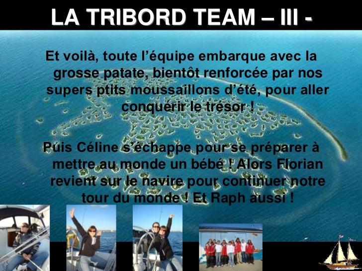 LA TRIBORD TEAM – III -<br />Et voilà, toute l'équipe embarque avec la grosse patate, bientôt renforcée par nos supers pti...