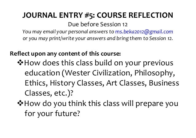 JOURNAL	  ENTRY	  #5:	  COURSE	  REFLECTION	                                      Due	  before	  Session	  12	        You	...