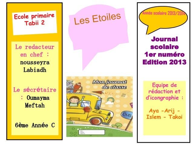 Le redacteur en chef : nousseyra Labiadh Le sécrétaire : Oumayma Meftah 6ème Année C Journal scolaire 1er numéro Edition 2...