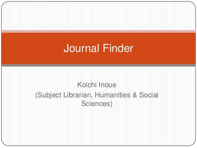Koichi Inoue<br />(Subject Librarian,Humanities & Social Sciences)<br />Journal Finder<br />