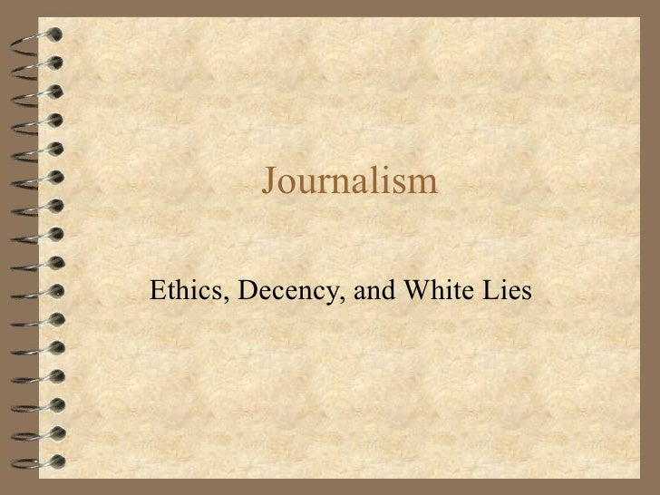 Journalism Ethics, Decency, and White Lies