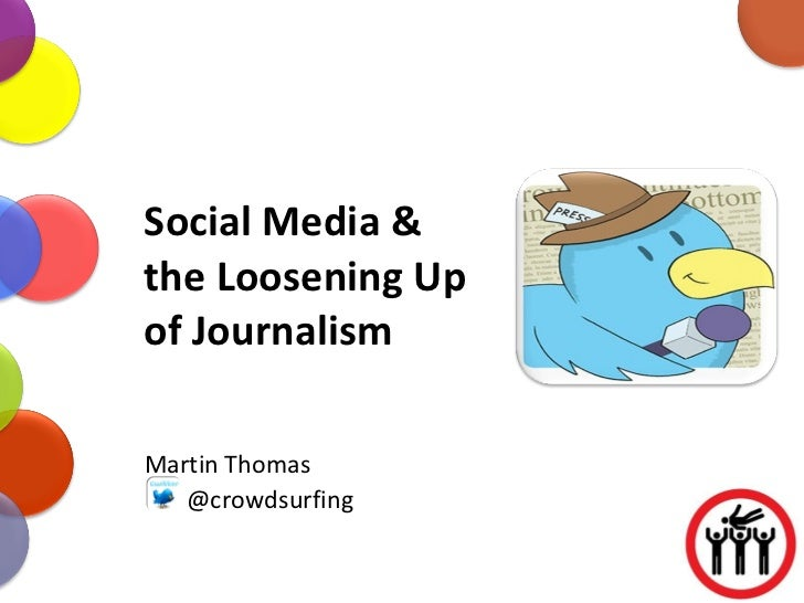 Social Media & the Loosening Up of Journalism Martin Thomas @crowdsurfing