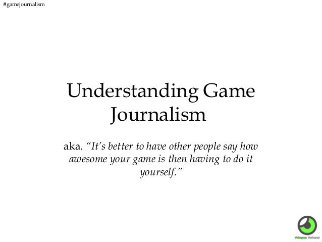 """#gamejournalism  Understanding Game Journalism aka. """"It's better to have other people say how awesome your game is then ha..."""