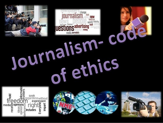 1. 2. 3. 4.  Seek truth and report it Minimise harm Act independently Be Accountable  Codes of Ethics provides links to th...