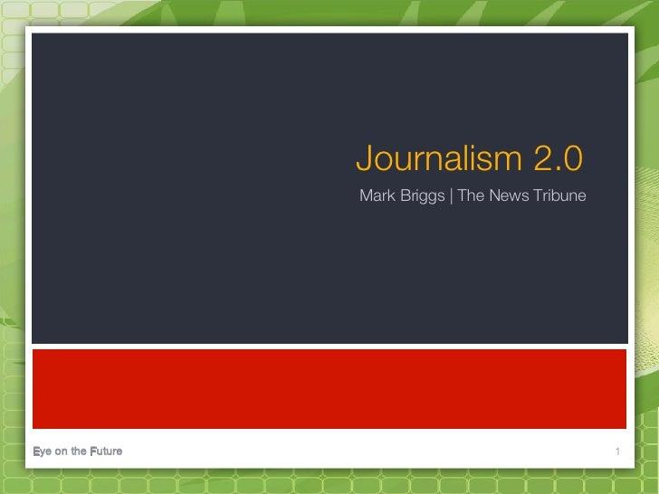 Journalism 2.0                     Mark Briggs | The News Tribune     Eye on the Future                                    1