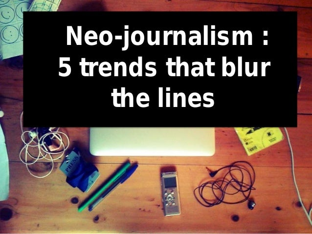 Neo-journalism : 5 trends that blur the lines