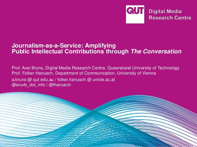 Journalism-as-a-Service: Amplifying Public Intellectual Contributions through The Conversation Prof. Axel Bruns, Digital M...