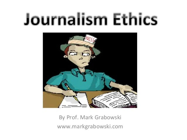 journalism ethics Disclaimer: please note the codes in our collection might not necessarily be the  most recent versions please contact the individual.