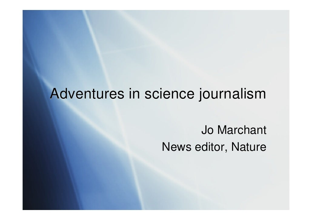 Adventures in science journalism                        Jo Marchant                 News editor, Nature