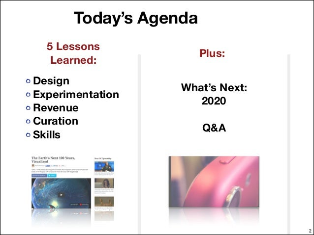 Today's Agenda 5 Lessons Learned: Design Experimentation Revenue Curation Skills  Plus: What's Next: 2020 !  Q&A  !2