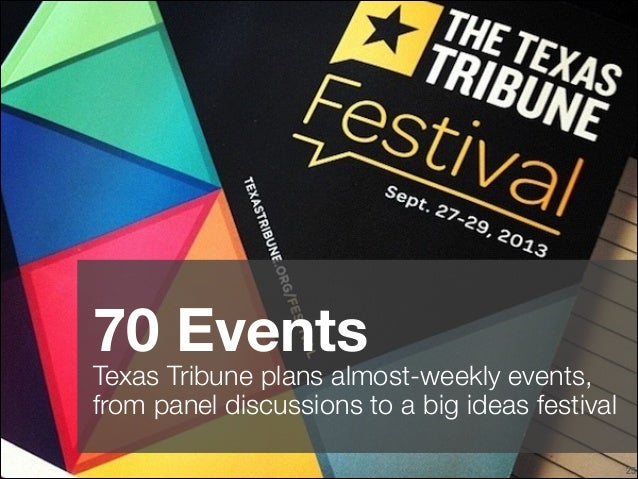 70 Events  Texas Tribune plans almost-weekly events, from panel discussions to a big ideas festival !25