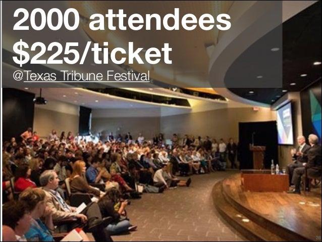 2000 attendees $225/ticket @Texas Tribune Festival  !26