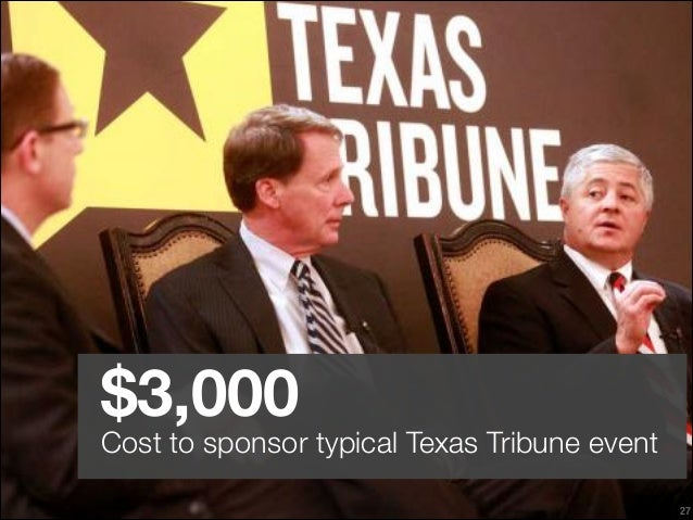 $3,000  Cost to sponsor typical Texas Tribune event !27