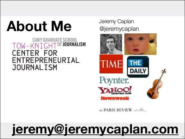 About Me  Jeremy Caplan  @jeremycaplan  jeremy@jeremycaplan.com  !3