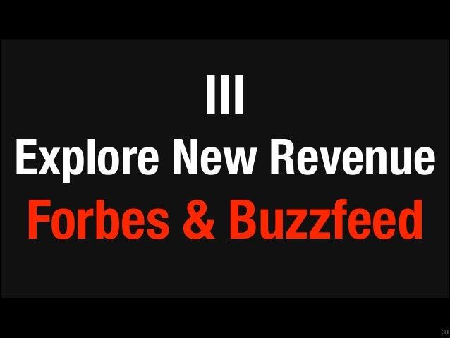 III Explore New Revenue  Forbes & Buzzfeed !30