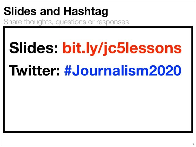 Slides and Hashtag  Share thoughts, questions or responses  Slides: bit.ly/jc5lessons Twitter: #Journalism2020  !4